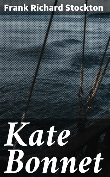 Kate Bonnet - The Romance of a Pirate's Daughter ebook by Frank Richard Stockton