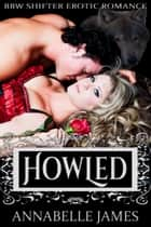 Howled: BBW Shifter Erotic Romance ebook by Annabelle James
