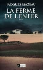 La ferme de l'enfer ebook by Jacques Mazeau