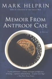 Memoir From Antproof Case ebook by Mark Helprin