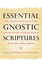 Essential Gnostic Scriptures ebook by Willis Barnstone,Marvin Meyer