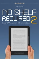 No Shelf Required 2 - Use and Management of Electronic Books ebook by Sue Polanka