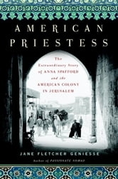 American Priestess - The Extraordinary Story of Anna Spafford and the American Colony in Jerusalem ebook by Jane Fletcher Geniesse