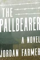 The Pallbearer - A Novel ebook by