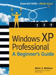Windows (R) XP Professional: A Beginner's Guide ebook by Matthews, Martin