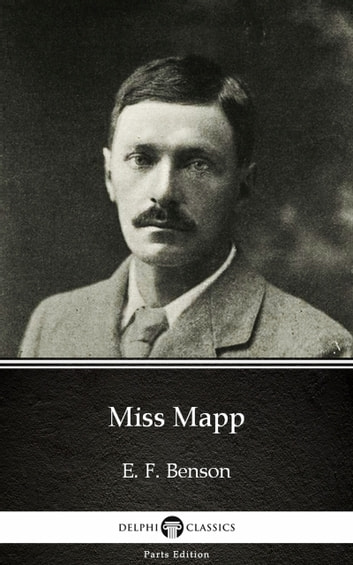 Miss Mapp by E. F. Benson - Delphi Classics (Illustrated) ebook by E. F. Benson