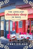 The Loveliest Chocolate Shop in Paris - A Novel in Recipes ebook by