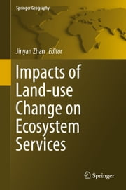 Impacts of Land-use Change on Ecosystem Services ebook by Jinyan Zhan