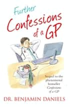 Further Confessions of a GP (The Confessions Series) ebook by Benjamin Daniels