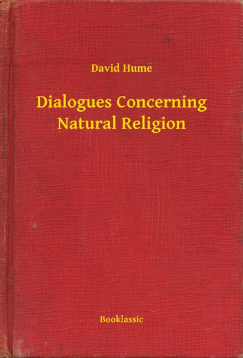 """dialogues concerning natural religion Hume's critique of natural religion: a thomistic response joseph s spoerl saint anselm college david hume's dialogues concerning natural religion is one of the most influential attacks on traditional religion by an enlightenment thinker hume focuses on """"natural religion"""" or """"natural theology,"""" that is, conclusions."""