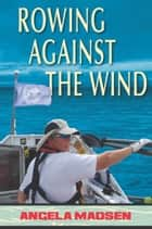 Rowing Against the Wind ebook by Angela Madsen