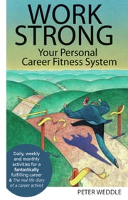 Work Strong: Your Personal Career Fitness System ebook by Peter Weddle