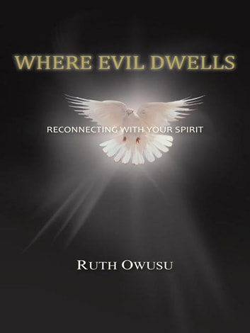 Where Evil Dwells - Reconnecting with Your Spirit ebook by Ruth Owusu