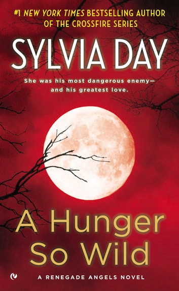 A Hunger So Wild - A Renegade Angels Novel ebook by Sylvia Day