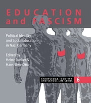 Education and Fascism - Political Formation and Social Education in German National Socialism ebook by Heinz Sunker Professor, Department of Social Sciences, University of Wuppertal, Germany; Hans-Uwe Otto Professor of Social Work/Pedagogy, Faculty of Education, University of Bielefeld, Germany.