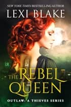 The Rebel Queen, Outlaw: A Thieves Series, Book 1 ebook by