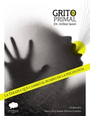 El Grito Primal ebook by Arthur Janov