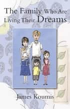The Family who are Living their Dreams ebooks by James Koumis