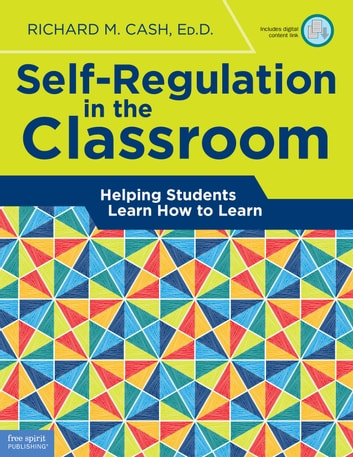 Self-Regulation in the Classroom - Helping Students Learn How to Learn ebook by Richard M. Cash, Ed.D.