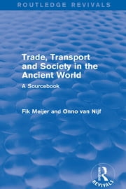 Trade, Transport and Society in the Ancient World (Routledge Revivals) - A Sourcebook ebook by Onno Van Nijf,Fik Meijer