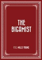 The Bigamist ebook by F. E. Mills Young