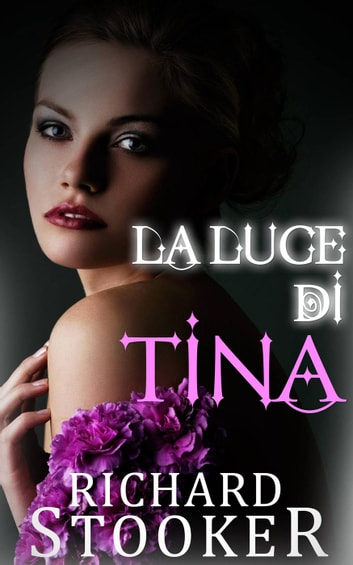 La Luce di Tina ebook by Richard Stooker