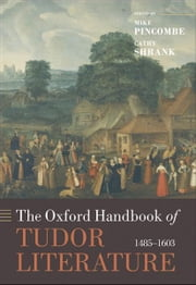 The Oxford Handbook of Tudor Literature:1485-1603 ebook by  Mike Pincombe ; Cathy Shrank