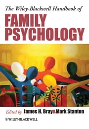 The Wiley-Blackwell Handbook of Family Psychology ebook by James H. Bray,Mark Stanton