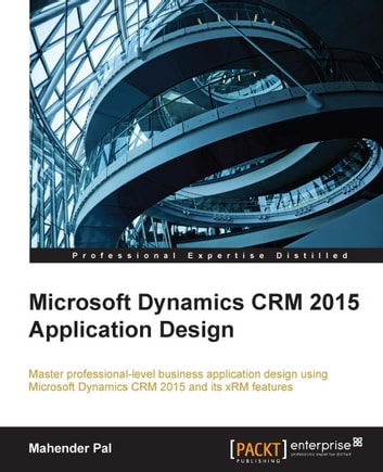 Microsoft Dynamics CRM 2015 Application Design ebook by Mahender Pal