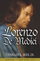 Lorenzo de Medici ebook by Charles L. Mee Jr.