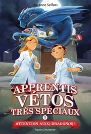 Les apprentis vétos très spéciaux, Tome 03 - Attention au(x) dragon(s) ! ebook by Suzanne Selfors