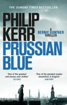 Prussian Blue - Bernie Gunther Thriller 12 ebook by Philip Kerr