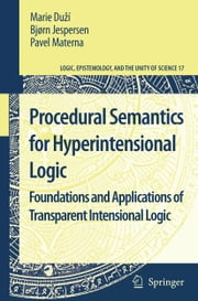 Procedural Semantics for Hyperintensional Logic - Foundations and Applications of Transparent Intensional Logic ebook by Bjorn Jespersen, Pavel Materna, Marie Du#í