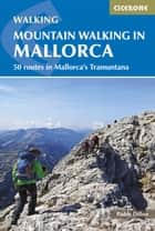 Mountain Walking in Mallorca - 50 routes in Mallorca's Tramuntana ebook by Paddy Dillon