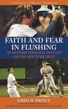Faith and Fear in Flushing - An Intense Personal History of the New York Mets ebook by Greg W. Prince, Gary Cohen