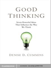 Good Thinking - Seven Powerful Ideas That Influence the Way We Think ebook by Denise D. Cummins