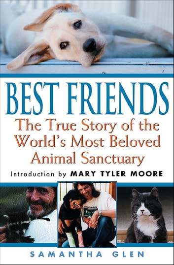 Best Friends - The True Story of the World's Most Beloved Animal Sanctuary ebook by Samantha Glen