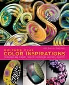Polymer Clay Color Inspirations - Techniques and Jewelry Projects for Creating Successful Palettes ebook by Lindly Haunani, Maggie Maggio