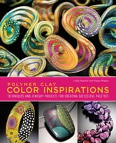 Polymer Clay Color Inspirations - Techniques and Jewelry Projects for Creating Successful Palettes ebook by Lindly Haunani,Maggie Maggio