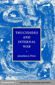 Thucydides and Internal War ebook by Price, Jonathan J.