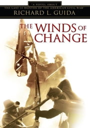 The Winds of Change - A Novel About the Last 14 Months of the American Civil War ebook by Richard L. Guida