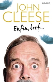 Enfin, bref... ebook by John Cleese