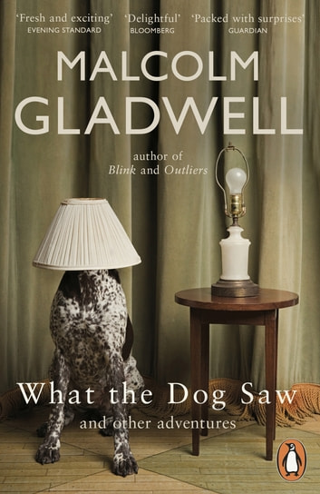 What the Dog Saw - And Other Adventures ebook by Malcolm Gladwell
