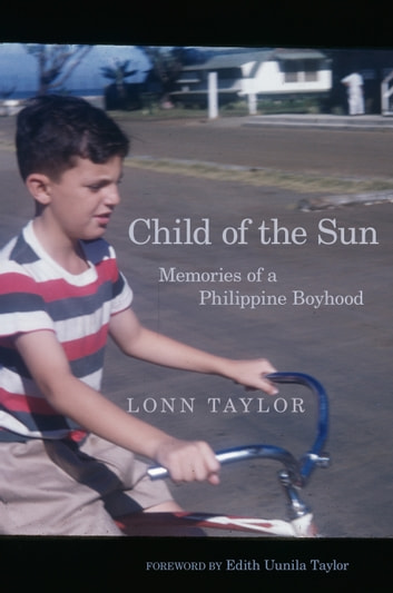 Child of the Sun - Memories of a Philippine Boyhood ebook by Lonn Taylor