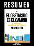 El Obstaculo es el Camino (The Obstacle is The Way): Resumen del libro de Ryan Holiday ebook by Sapiens Editorial