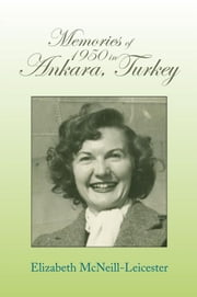 Memories of 1950 in Ankara, Turkey ebook by Elizabeth McNeill Leicester