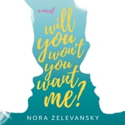 Will You Won't You Want Me? - A Novel audiobook by Nora Zelevansky
