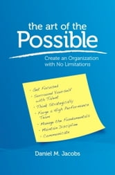 The Art of the Possible: Create an Organization With No Limitations ebook by Daniel M. Jacobs