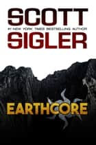 Earthcore ebook by Scott Sigler