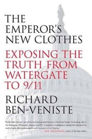 The Emperor's New Clothes - Exposing the Truth from Watergate to 9/11 ebook by Richard Ben-Veniste